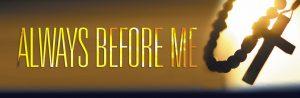 always before me